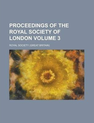 Proceedings of the Royal Society of London Volume 3