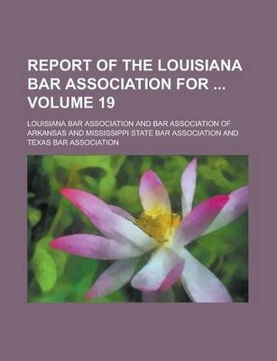 Report of the Louisiana Bar Association for Volume 19