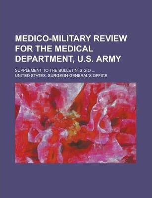 Medico-Military Review for the Medical Department, U.S. Army; Supplement to the Bulletin, S.G.O ...