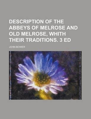 Description of the Abbeys of Melrose and Old Melrose, Whith Their Traditions. 3 Ed