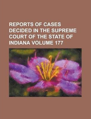Reports of Cases Decided in the Supreme Court of the State of Indiana Volume 177
