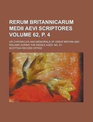 Rerum Britannicarum Medii Aevi Scriptores; Or Chronicles and Memorials of Great Britain and Ireland During the Middle Ages. No. 01- Volume 62, P. 4