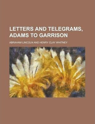 Letters and Telegrams, Adams to Garrison
