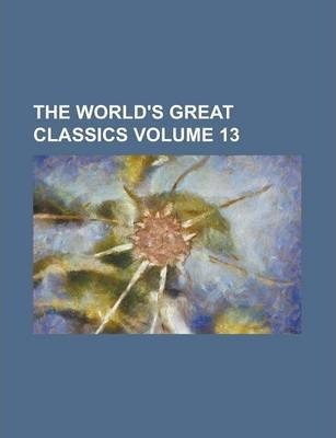 The World's Great Classics Volume 13