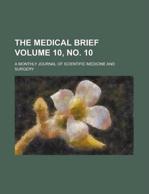 The Medical Brief; A Monthly Journal of Scientific Medicine and Surgery Volume 10, No. 10