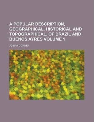 A Popular Description, Geographical, Historical and Topographical, of Brazil and Buenos Ayres Volume 1