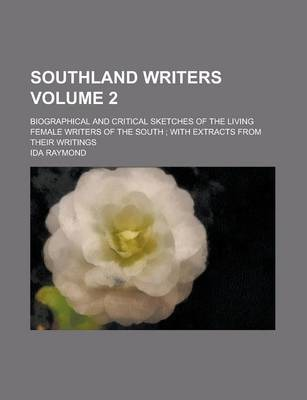 Southland Writers; Biographical and Critical Sketches of the Living Female Writers of the South; With Extracts from Their Writings Volume 2