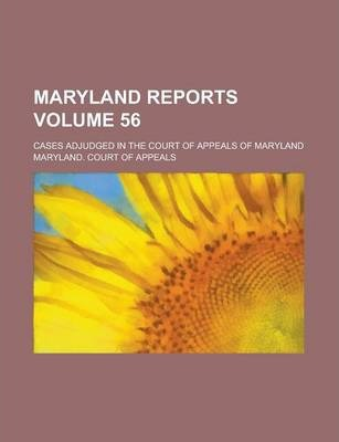 Maryland Reports; Cases Adjudged in the Court of Appeals of Maryland Volume 56