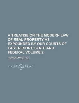 A Treatise on the Modern Law of Real Property as Expounded by Our Courts of Last Resort, State and Federal Volume 2