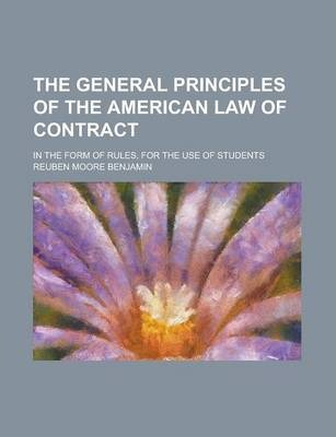 The General Principles of the American Law of Contract; In the Form of Rules, for the Use of Students