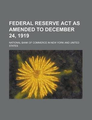 Federal Reserve ACT as Amended to December 24, 1919