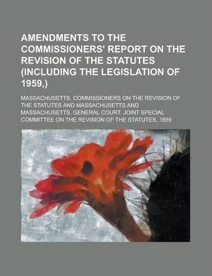 Amendments to the Commissioners' Report on the Revision of the Statutes (Including the Legislation of 1959, )