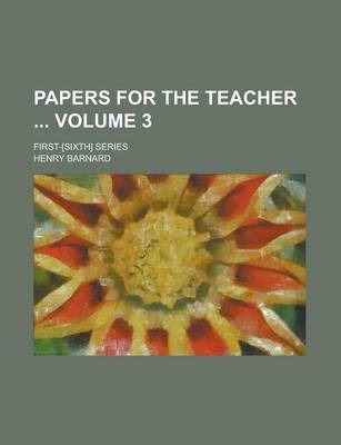 Papers for the Teacher; First-[Sixth] Series Volume 3
