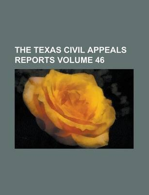 The Texas Civil Appeals Reports Volume 46