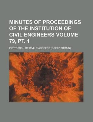 Minutes of Proceedings of the Institution of Civil Engineers Volume 79, PT. 1