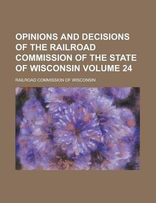 Opinions and Decisions of the Railroad Commission of the State of Wisconsin Volume 24
