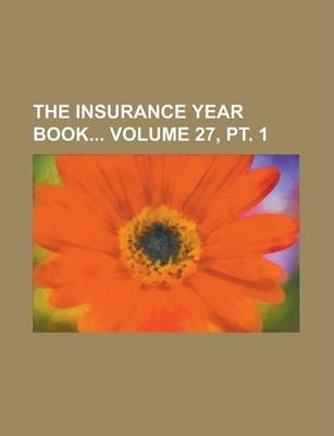 The Insurance Year Book Volume 27, PT. 1