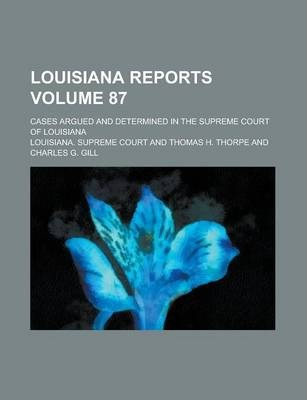 Louisiana Reports; Cases Argued and Determined in the Supreme Court of Louisiana Volume 87