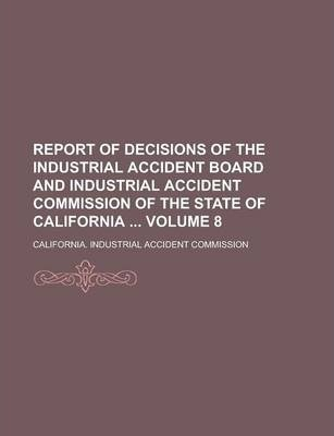 Report of Decisions of the Industrial Accident Board and Industrial Accident Commission of the State of California Volume 8