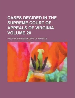 Cases Decided in the Supreme Court of Appeals of Virginia Volume 20