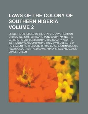 Laws of the Colony of Southern Nigeria; Being the Schedule to the Statute Laws Revision Ordinance, 1908