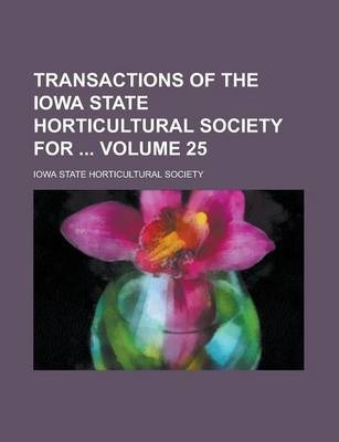 Transactions of the Iowa State Horticultural Society for Volume 25