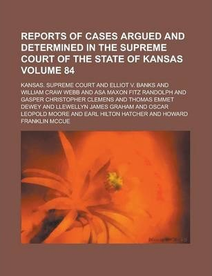 Reports of Cases Argued and Determined in the Supreme Court of the State of Kansas Volume 84