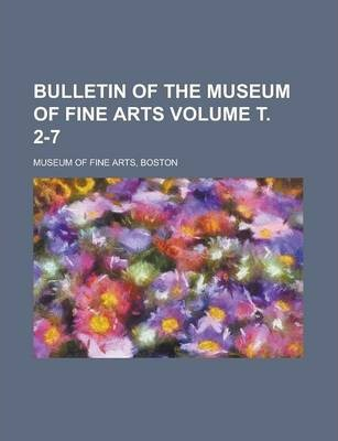 Bulletin of the Museum of Fine Arts Volume . 2-7