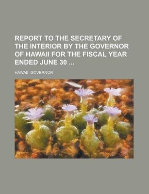 Report to the Secretary of the Interior by the Governor of Hawaii for the Fiscal Year Ended June 30