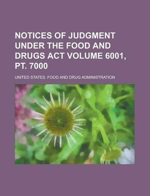 Notices of Judgment Under the Food and Drugs ACT Volume 6001, PT. 7000