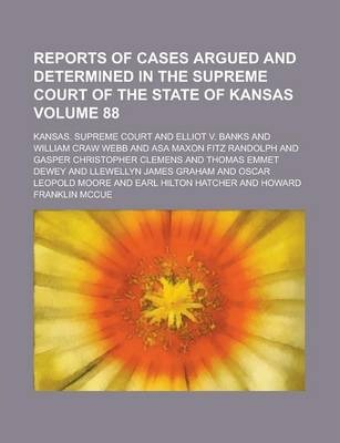 Reports of Cases Argued and Determined in the Supreme Court of the State of Kansas Volume 88