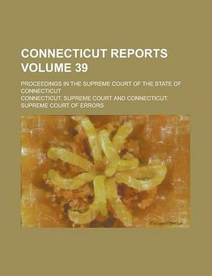 Connecticut Reports; Proceedings in the Supreme Court of the State of Connecticut Volume 39