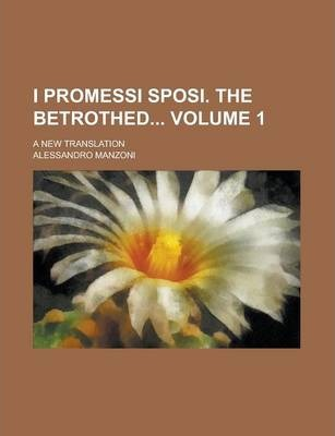 I Promessi Sposi. the Betrothed; A New Translation Volume 1