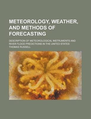 Meteorology, Weather, and Methods of Forecasting; Description of Meteorological Instruments and River Flood Predictions in the United States