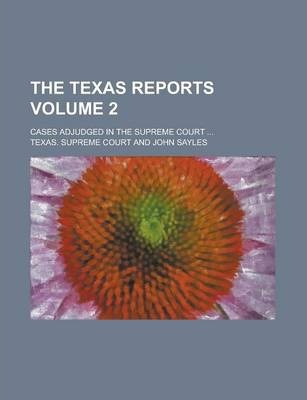 The Texas Reports; Cases Adjudged in the Supreme Court ... Volume 2
