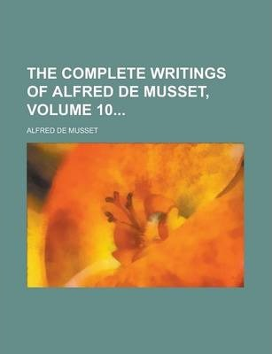 The Complete Writings of Alfred de Musset, Volume 10