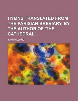 Hymns Translated from the Parisian Breviary, by the Author of 'The Cathedral'