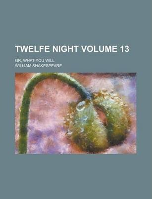 Twelfe Night; Or, What You Will Volume 13