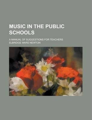 Music in the Public Schools; A Manual of Suggestions for Teachers