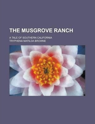 The Musgrove Ranch; A Tale of Southern California