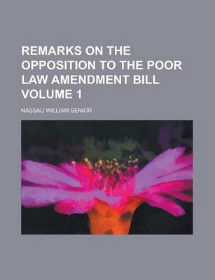 Remarks on the Opposition to the Poor Law Amendment Bill Volume 1