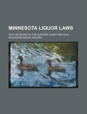 Minnesota Liquor Laws; With Decisions of the Supreme Court and Data Regarding Indian Treaties