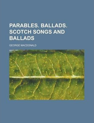 Parables. Ballads. Scotch Songs and Ballads