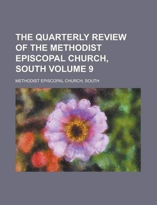 The Quarterly Review of the Methodist Episcopal Church, South Volume 9