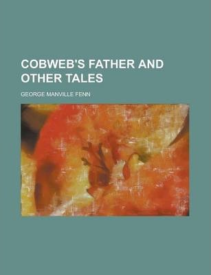 Cobweb's Father and Other Tales