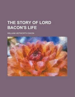 The Story of Lord Bacon's Life