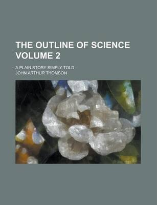 The Outline of Science; A Plain Story Simply Told Volume 2