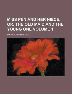 Miss Pen and Her Niece, Or, the Old Maid and the Young One Volume 1