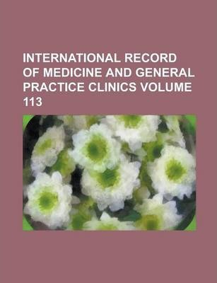 International Record of Medicine and General Practice Clinics Volume 113