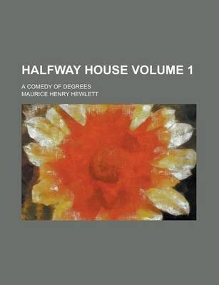 Halfway House; A Comedy of Degrees Volume 1